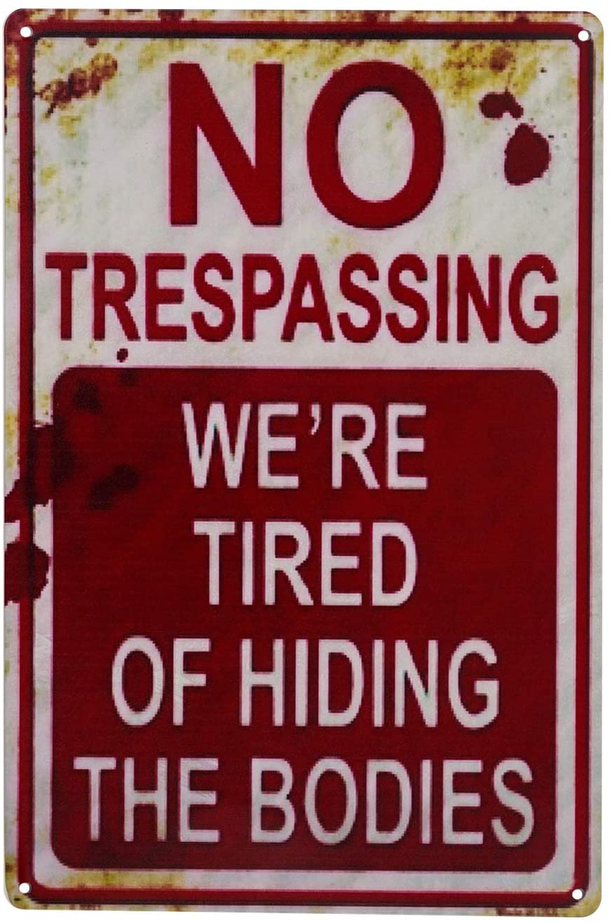 NO TRESPASSING TIRED OF HIDING BODIES - Sign