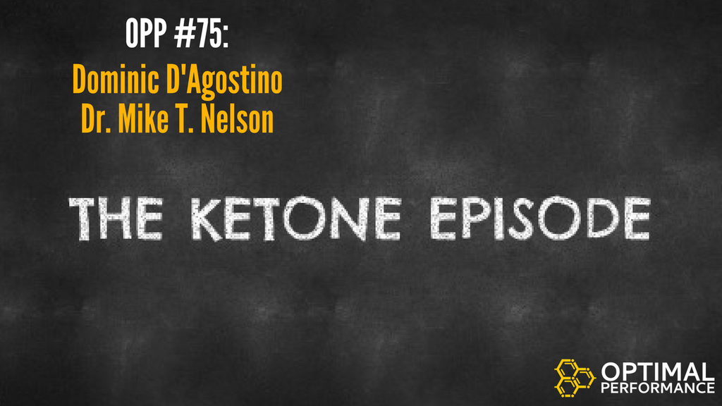 Dominic D'Agostino and Dr. Mike T Nelson: The Ketone Episode [OPP 75]
