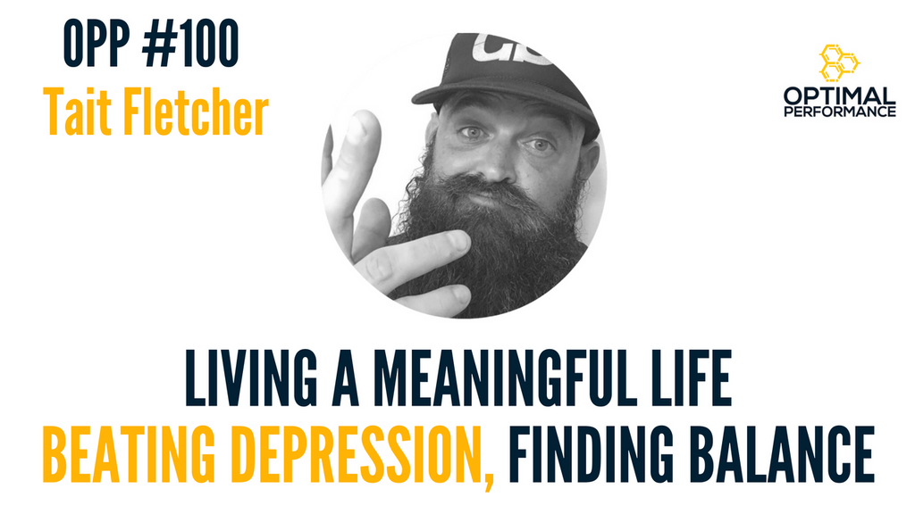 Tait Fletcher on Depression, Balancing Highs & Lows, and Living A Meaningful Life [OPP 100]