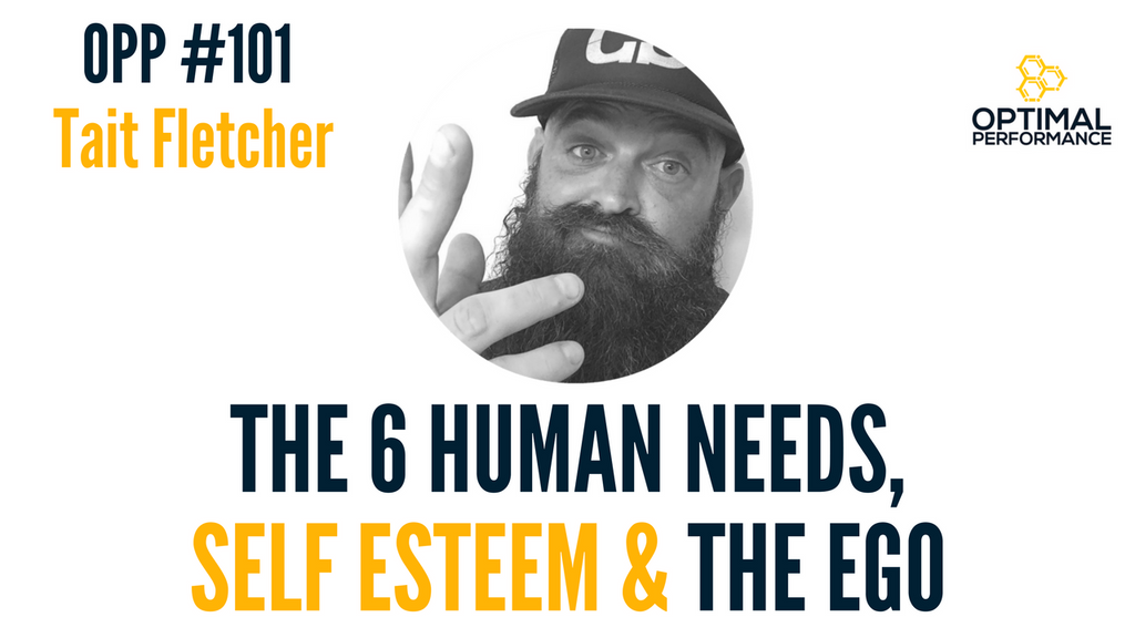 Tait Fletcher on Self-Esteem, 6 Needs of the Soul, Contemplating the Ego/Self [OPP 101]
