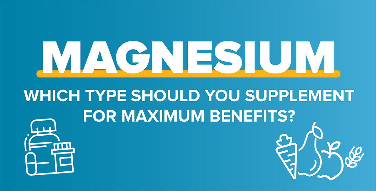 Which type of Magnesium Should You Supplement for Maximum Benefits?