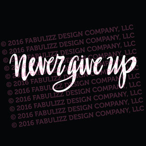 "White Vinyl Decal  - ""Never Give Up"""