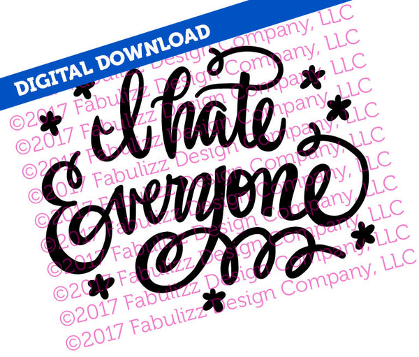 "I Hate Everyone - Typographic Illustration - 10"" x 8"" -  SVG File for CRICUT"