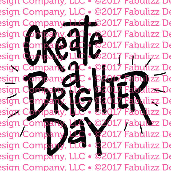 "Create A Brighter Day - Typographic Illustration - 8"" x 8"" -  SVG File for CRICUT"