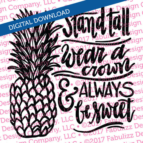 "Stand Tall Wear a Crown Always Be Sweet Pineapple - Typographic Illustration - 8"" x 8"" -  SVG File for CRICUT"