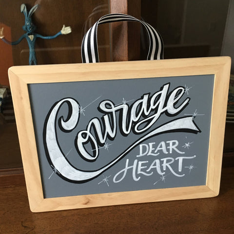 Courage Dear Heart - Handpainted / Handlettered Chalkboard Sign - *ONE OF A KIND*
