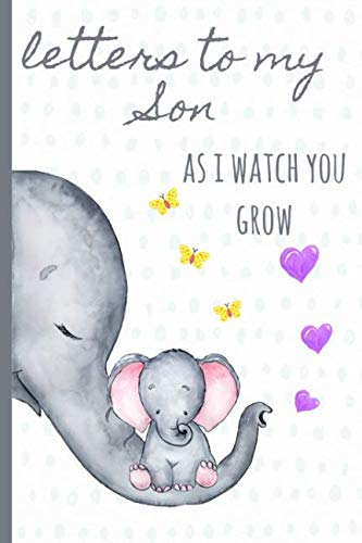 Letters to my Son as I watch you grow: Blank Journal, A thoughtful Gift for New Mothers,Parents. Write Memories now ,Read them later & Treasure this lovely time capsule keepsake forever, Elephant,grey