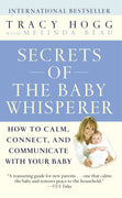 Secrets of the Baby Whisperer: How to Calm, Connect, and Communicate with Your Baby