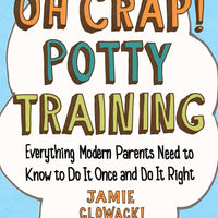 Oh Crap! Potty Training: Everything Modern Parents Need to Know  to Do It Once and Do It Right (1) (Oh Crap Parenting)