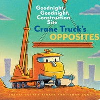 Crane Truck's Opposites: Goodnight, Goodnight, Construction Site (Educational Construction Truck Book for Preschoolers, Vehicle and Truck Themed Board Book for 5 to 6 Year Olds, Opposite Book)