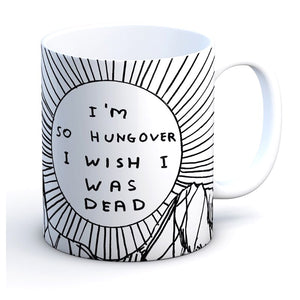David-shrigley-im-so-hungover-i-wish-was-dead-mug