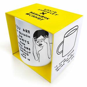 you-are-a-bunch-of-twats-and-you-are-totally-doing-my-head-in-mug-by-David-shrigley