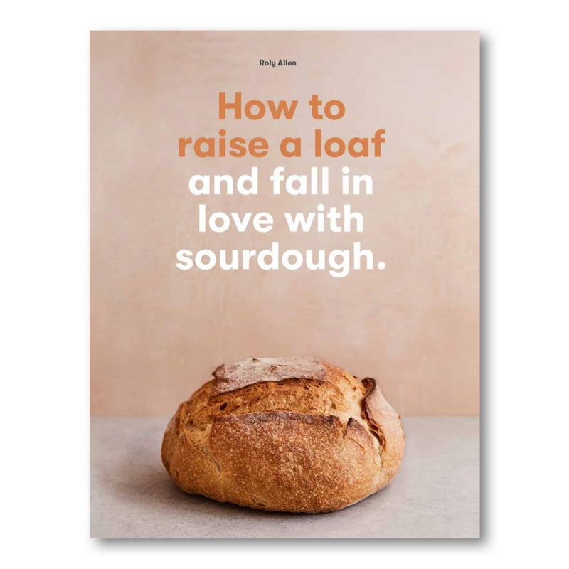 how-to-raise-a-loaf-and-fall-in-love-with-sourdough-by-roly-allen-front-cover