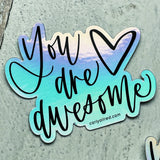 you are awesome holographic sticker