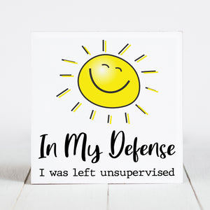 In My Defense, I was Left Unsupervised  - Sunshine & Sarcasm