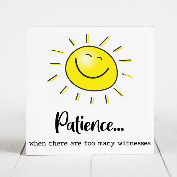 Patience... When There are Too Many Witnesses   - Sunshine & Sarcasm