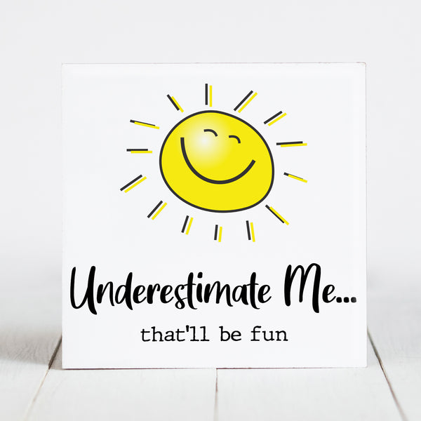 Underestimate Me... That'll be Fun - Sunshine & Sarcasm