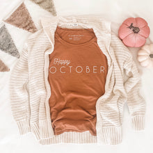 Load image into Gallery viewer, Happy OCTOBER • cozy width tee