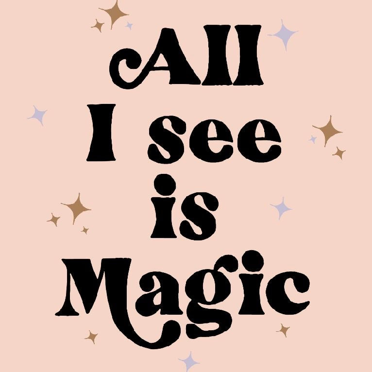 ALL I SEE IS MAGIC /DIGITAL DOWNLOAD printable