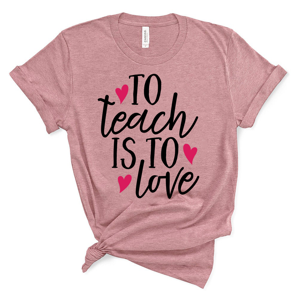 To Teach Is To Love Shirt