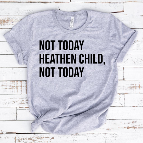 Not Today Heathen Child Shirt