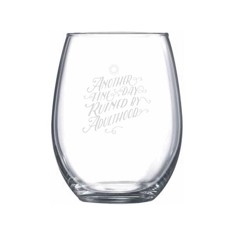 Another Fine Day Ruined By Adulthood Stemless Wine Glass