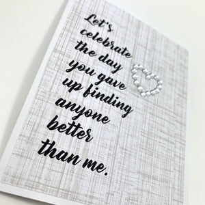 ANNIVERSARY CELEBRATE GIVING UP FINDING ANYONE BETTER THAN ME CARD