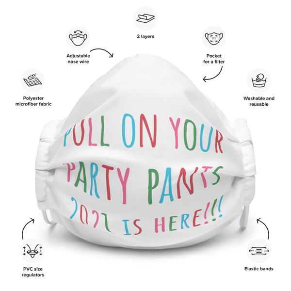 'Pull On Your Party Pants 2021 is Here!!!' Face Mask