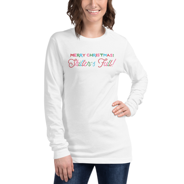 'Merry Christmas! Shitter's Full!' Unisex Long Sleeve Tee