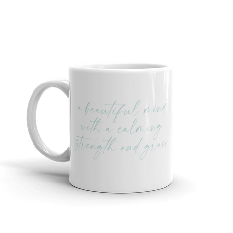 'A Beautiful Mind with a Calming Strength and Grace' Mug