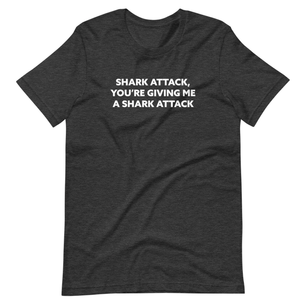 'Shark Attack, You're Giving Me A Shark Attack' Short-Sleeve Unisex T-Shirt