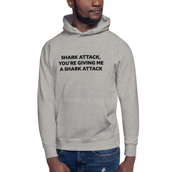 'Shark Attack, You're Giving Me A Shark Attack' Unisex Hoodie