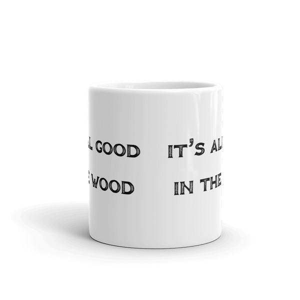 'It's All Good In The Wood' Mug