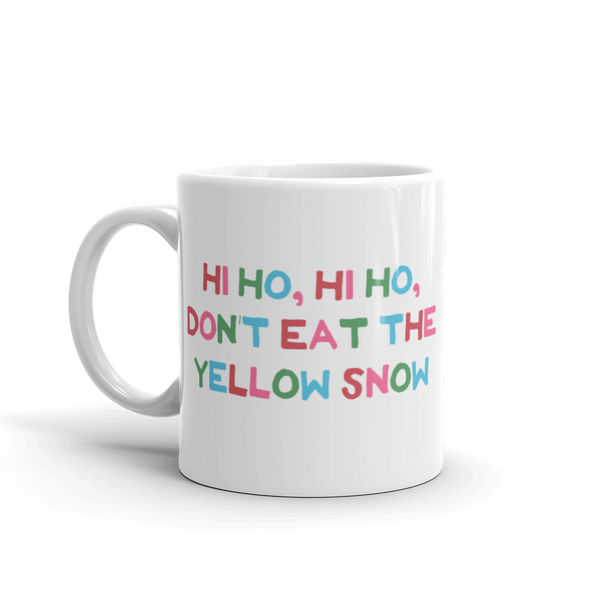'Hi Ho Hi Ho, Don't Eat The Yellow Snow' Mug