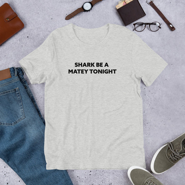 'Shark Be A Matey Tonight'  Short-Sleeve Unisex T-Shirt