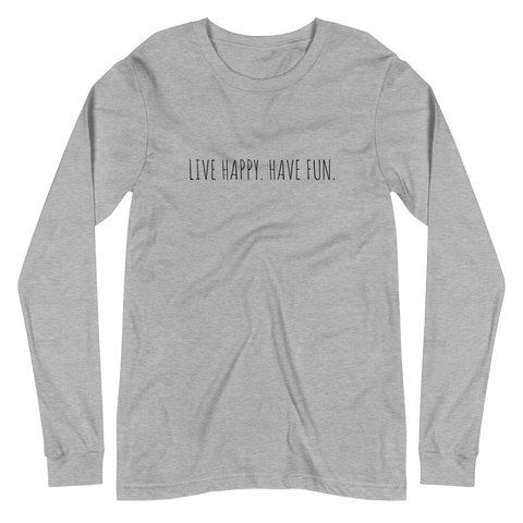 'LIVE HAPPY. HAVE FUN.' Unisex Long Sleeve Tee