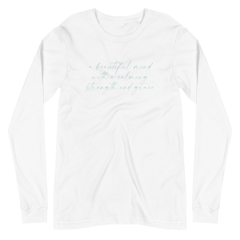 'A Beautiful Mind with a Calming Strength and Grace' Unisex Long Sleeve Tee