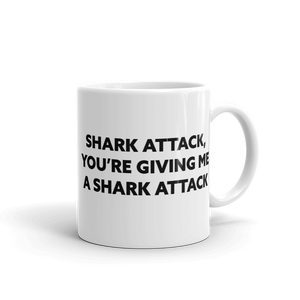'Shark Attack, You're Giving Me A Shark Attack' Ceramic Mug
