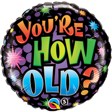 Load image into Gallery viewer, You're how old? Foil Balloon