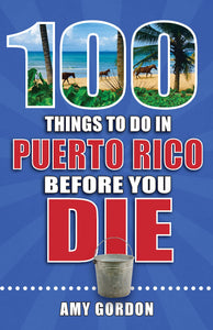 100 Things to Do in Puerto Rico Before You Die