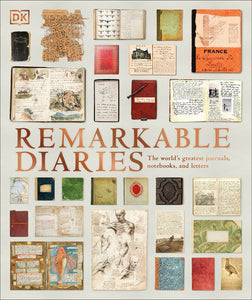 Remarkable Diaries : The World's Greatest Diaries, Journals, Notebooks, & Letters