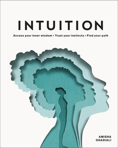 Intuition : Access your inner wisdom. Trust your instincts. Find your path.