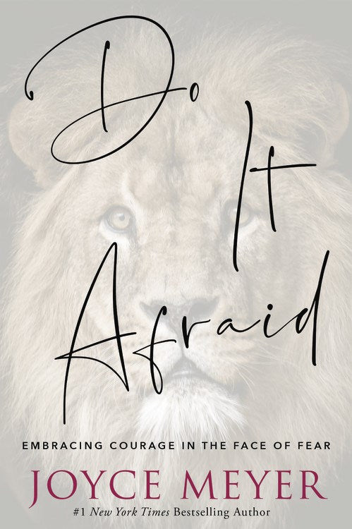 Do It Afraid : Embracing Courage in the Face of Fear