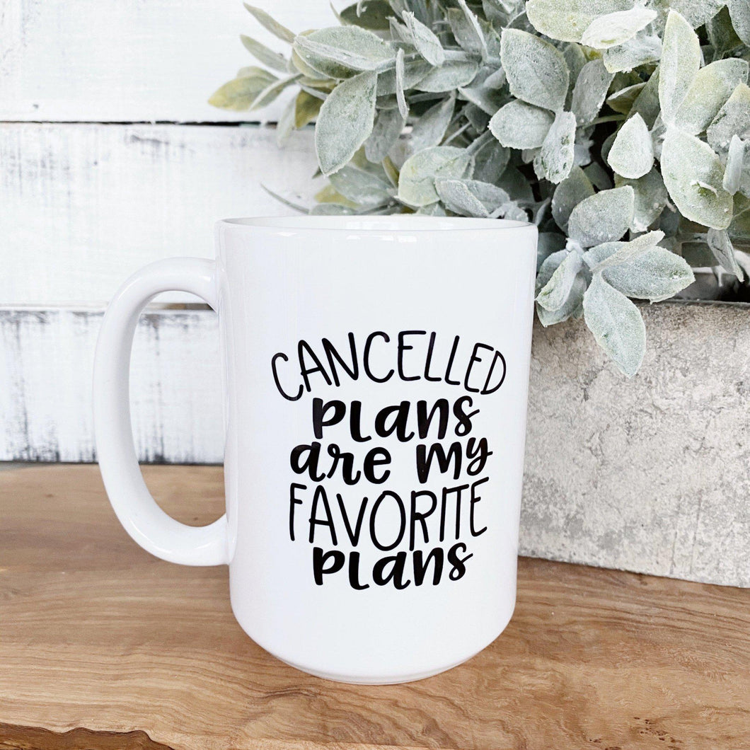 Cancelled Plans are My Favorite Mug - Little Red Barn Door