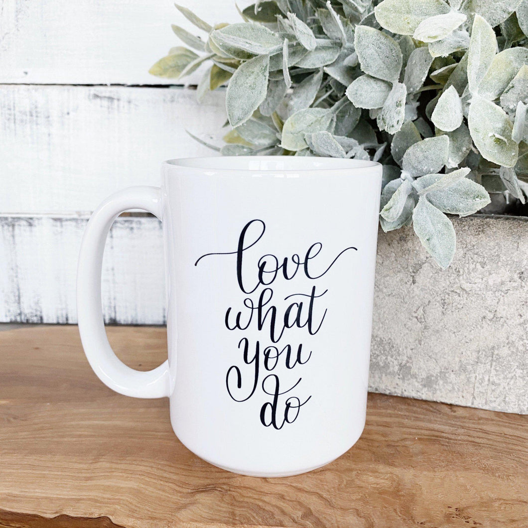 Love What You Do Mug - Little Red Barn Door
