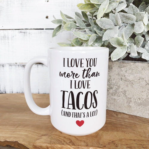 Love You More than Tacos Mug - Little Red Barn Door