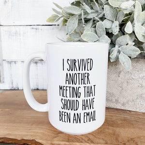 Meeting Should Have Been an Email Mug - Little Red Barn Door