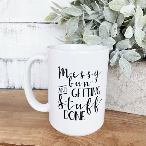Messy Bun and Getting Stuff Done Mug - Little Red Barn Door
