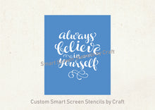 Load image into Gallery viewer, Always Believe in Yourself SilkScreen Stencil - Reusable, Selfadhesive - Canvas, Cards, Glass, Ceramic, Wall, Fabric, Wood, Metal, Clay