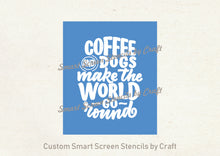 Load image into Gallery viewer, Coffee and Dogs Quote SilkScreen Stencil - Reusable, Self Adhesive - Canvas, Paper, Glass, Ceramics, Walls, Fabric, Wood, Metal, Clay, etc